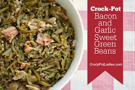 crock pot bacon and garlic sweet green beans crock pot ladies