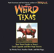 Weird texas your travel guide to texas 39 s local legends and best