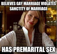 Same Sex Marriage Meme - believes gay marriage violates sanctity of marriage has premarital