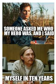 Everything On The Internet Is True Meme - 25 of the best true detective memes on the internet