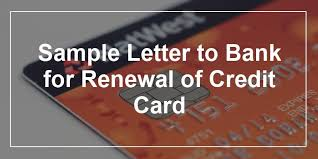 sample letter to bank for renewal of credit card