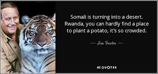 A Place Jim Jim Fowler Quote Somali Is Turning Into A Desert Rwanda You Can