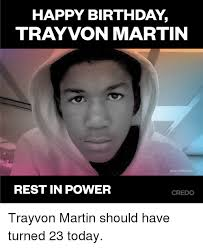 Trayvon Meme - happy birthday trayvon martin photo wikipedia rest in power credo