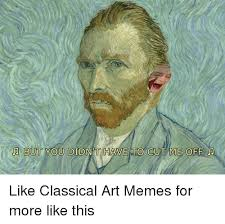 Art Memes - but you didnt have to cut me off like classical art memes for more
