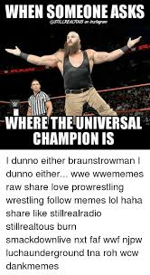 Wwf Memes - when someone asks an instaramy where the universal chion is i