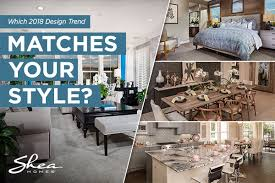 home interior design trends interior design trends for 2018 take the quiz shea homes