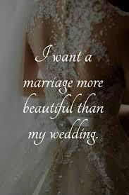 wedding quotes images i want a marriage more beautiful than my wedding picture quotes