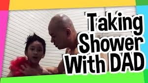 taking shower with dad youtube