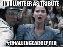 I Volunteer Meme - i volunteer as tribute challengeaccepted i volunteer as tribute