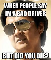 Mr Chow Meme - when people say i m a bad driver ken jeong mr chow the hangover