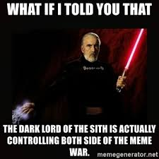 Lord Of The Memes - what if i told you that the dark lord of the sith is actually