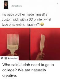 College Printer Meme - my baby brother made himself a custom pick with a 3d printer what