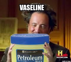 Vaseline Meme - oops it s valentine s day time for another vaseline meme i redd