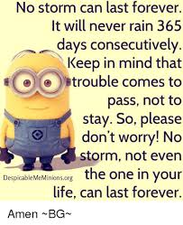 Dispicable Me Memes - no storm can last forever it will never rain 365 days