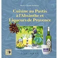 livre cuisine livre cuisine au pastis absinthe et liqueurs de provence
