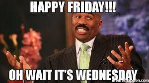 Wednesday Meme - happy friday oh wait it s wednesday meme steve harvey 38642