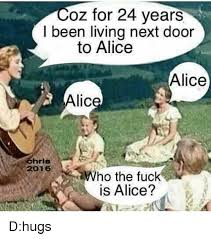 Alice Meme - 25 best memes about who the fuck is alice who the fuck is