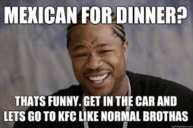 Normal Meme - meme xzibit get in the car and lets go to kfc like normal
