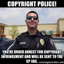 Meme Generator Copyright - copyright police you re under arrest for copyright infringement and