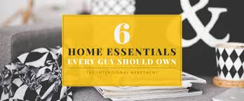 the intentional apartment 6 home essentials every guy should own