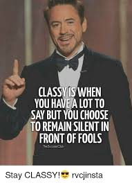 Classy Meme - classy when you have a lot to sa but youchoose to remain silentin