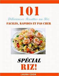 cuisine facile et pas cher spécial recette au riz 101 délicieuses recettes de riz facile
