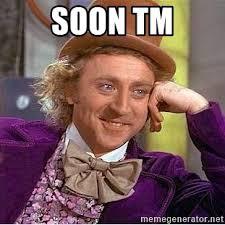 Soon Tm Meme - soon tm willy wonka meme generator