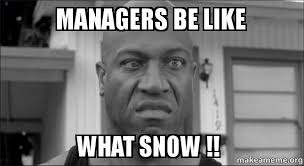 Meme Manager - supervisor meme que managers be like what snow working 9 to 5