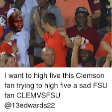 Clemson Memes - a i want to high five this clemson fan trying to high five a