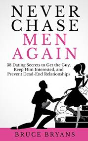 never chase men again 38 dating secrets to get the guy keep him
