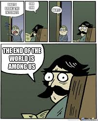Meme End Of The World - the end of the world by felipe soto 5855594 meme center
