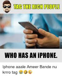 Rich People Meme - tag the rich people who has an iphone iphone aaale ameer bande nu