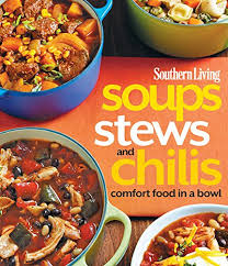 Southern Comfort International Review Southern Living Soups Stews And Chilis Comfort Food In A Bowl
