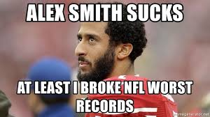 Alex Smith Meme - alex smith sucks at least i broke nfl worst records kap nap meme