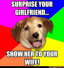 Advice Dog Meme Generator - surprise your girlfriend show her to your wife meme factory