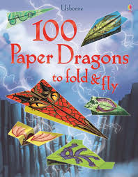 paper dragons 100 paper dragons to fold and fly at usborne books at home