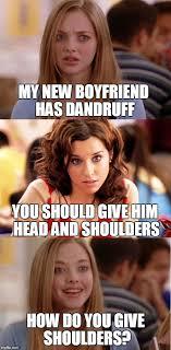 Funny Blonde Memes - my new boyfriend has dandruff give him headandshoulders