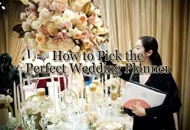 Perfect Wedding Planner How To Pick The Perfect Wedding Planner U2013 Wedding Planning