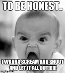 Scream And Shout Meme - angry baby meme imgflip