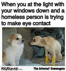 Eye Contact Meme - when a homeless person is trying to make eye contact funny meme