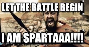 Sparta Meme - let the battle begin sparta leonidas meme on memegen