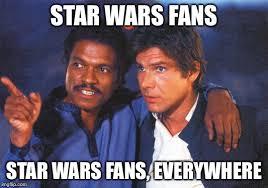 Lando Calrissian Meme - star wars fans everywhere imgflip