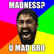 U Mad Bro Meme - madness u mad bro create meme