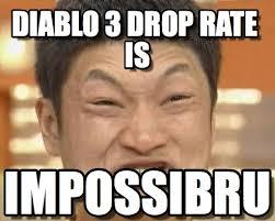 Diablo 3 Memes - diablo 3 drop rate is impossibru guy original meme on memegen