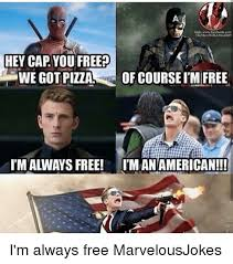 Cap Memes - hey cap you free we got pizza of courseim free imalways free iman