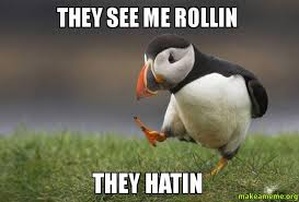 They See Me Rollin Meme - they see me rollin they hatin make a meme