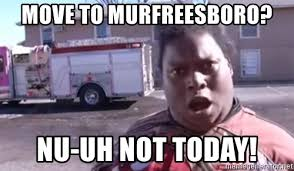 Nu Uh Meme - move to murfreesboro nu uh not today aint gonna be in no fire