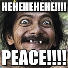 Peace Meme - hehehehehe ha meme on memegen