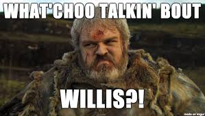 What You Talkin Bout Willis Meme - what choo talkin bout hodor meme on imgur