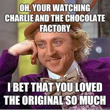 Factory Memes - luxury willy wonka and the chocolate factory meme oh your watching
